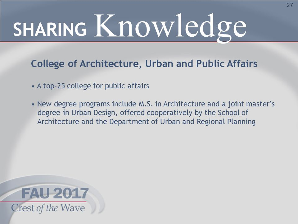 27 College of Architecture, Urban and Public Affairs A top-25 college for public affairs New degree programs include M.S. in Architecture and a joint