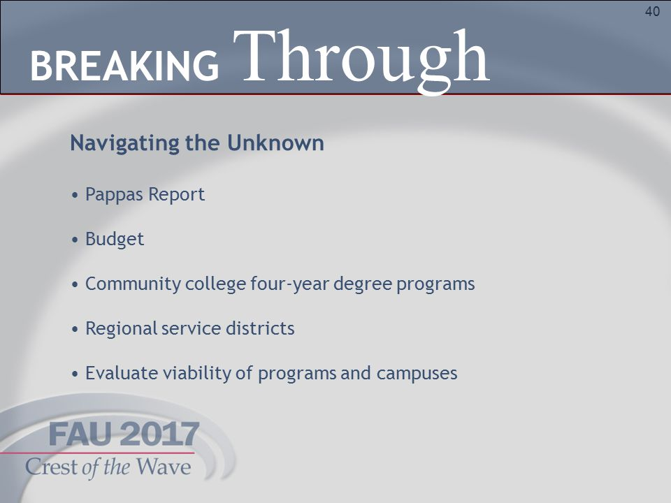 40 Navigating the Unknown Pappas Report Budget Community college four-year degree programs Regional service districts Evaluate viability of programs and campuses Through BREAKING
