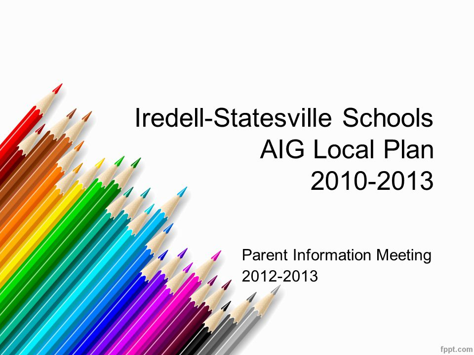 Iredell-Statesville Schools AIG Local Plan 2010-2013 Parent Information Meeting 2012-2013