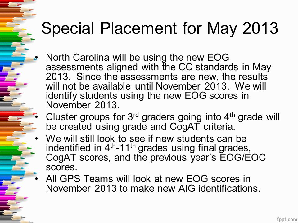 Special Placement for May 2013 North Carolina will be using the new EOG assessments aligned with the CC standards in May 2013.