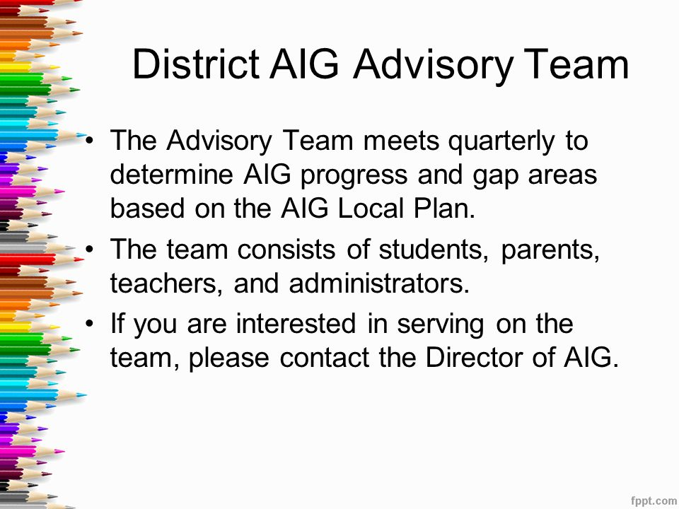 District AIG Advisory Team The Advisory Team meets quarterly to determine AIG progress and gap areas based on the AIG Local Plan.