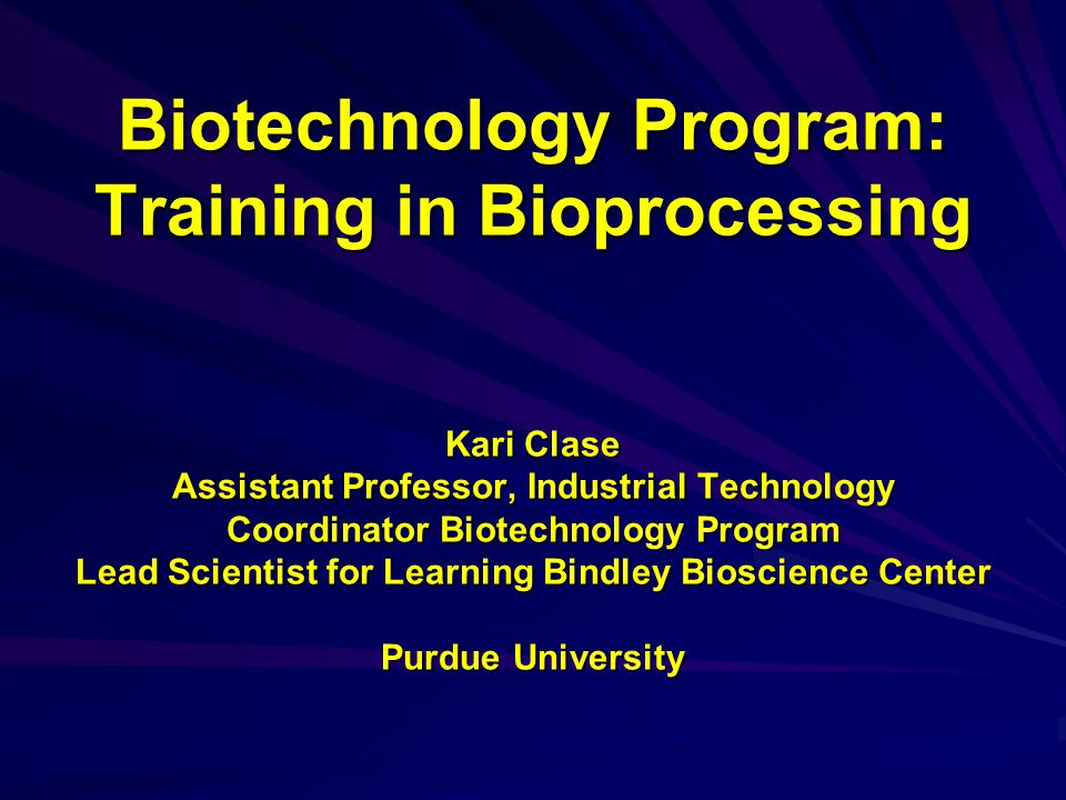 Students will Possess both a Manufacturing Knowledge Base and an Expertise in Scientific Research Meet the rising demand by industries for competent individuals to develop and manufacture biological (life science-based) products on an industrial scale Higher order learning with action-based research and curriculum –will increase analytical skills –better prepare students for real world jobs by enabling them to transfer curriculum-based research experiences into the biotechnology industry