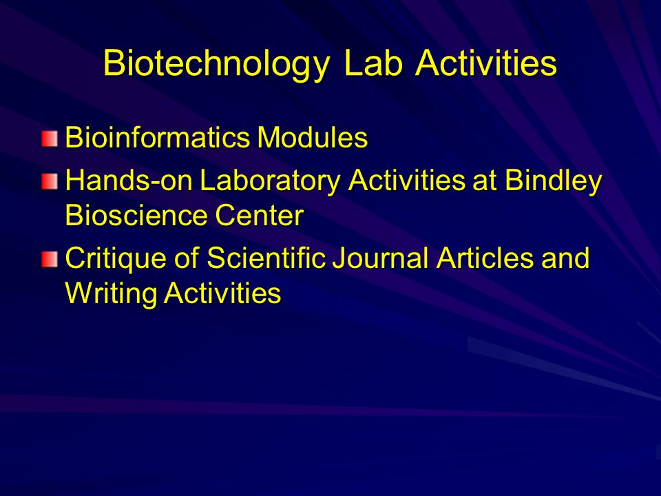 Biotechnology Lab Activities Bioinformatics Modules Hands-on Laboratory Activities at Bindley Bioscience Center Critique of Scientific Journal Articles and Writing Activities