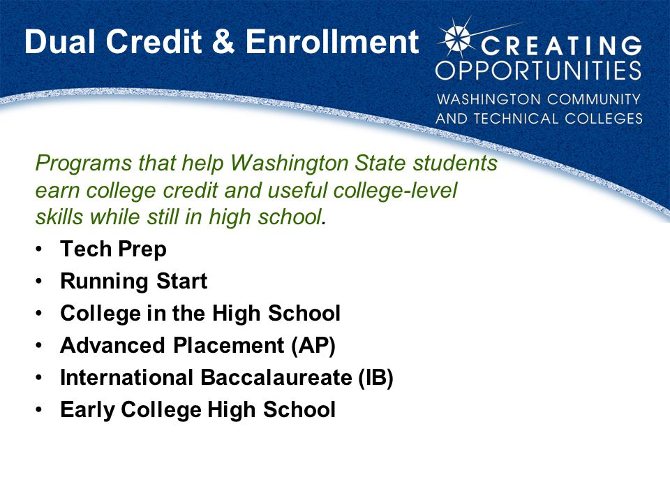 Dual Credit & Enrollment Programs that help Washington State students earn college credit and useful college-level skills while still in high school.