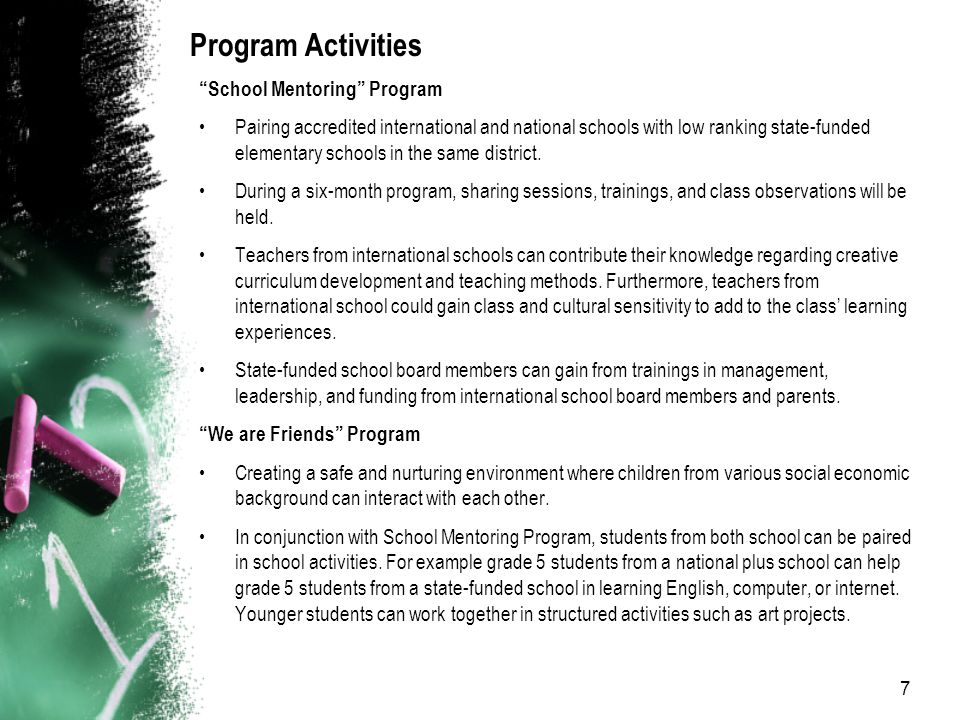 7 Program Activities School Mentoring Program Pairing accredited international and national schools with low ranking state-funded elementary schools in the same district.