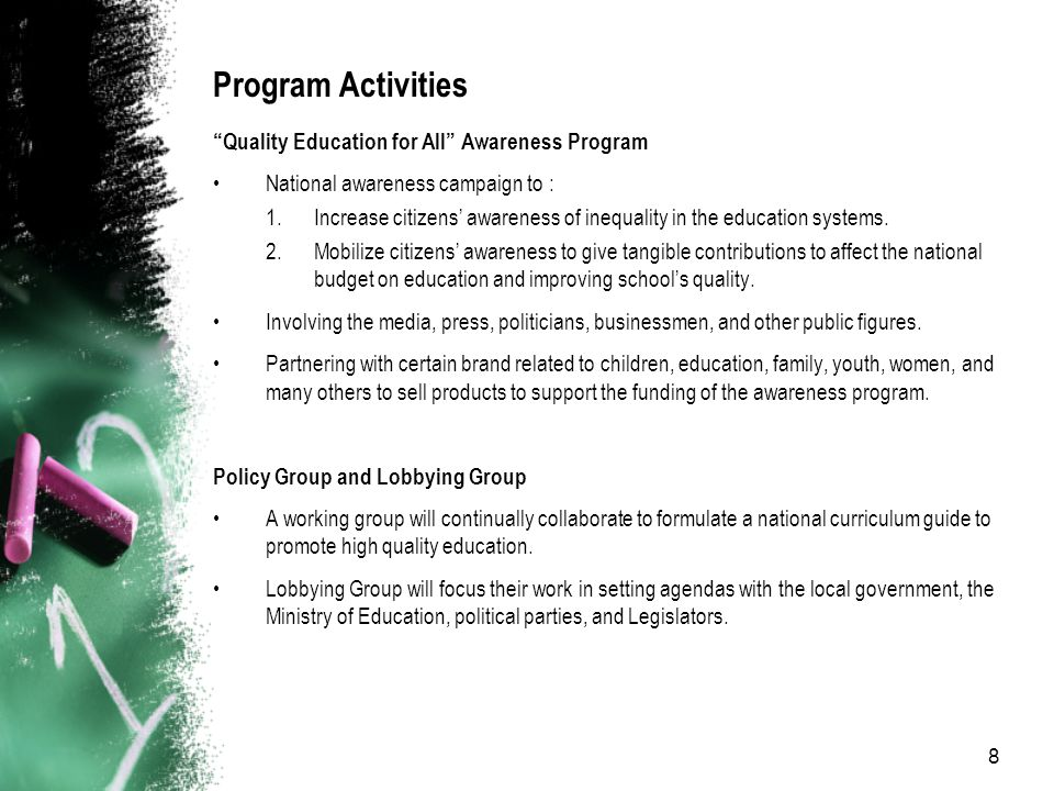 8 Program Activities Quality Education for All Awareness Program National awareness campaign to : 1.Increase citizens' awareness of inequality in the education systems.