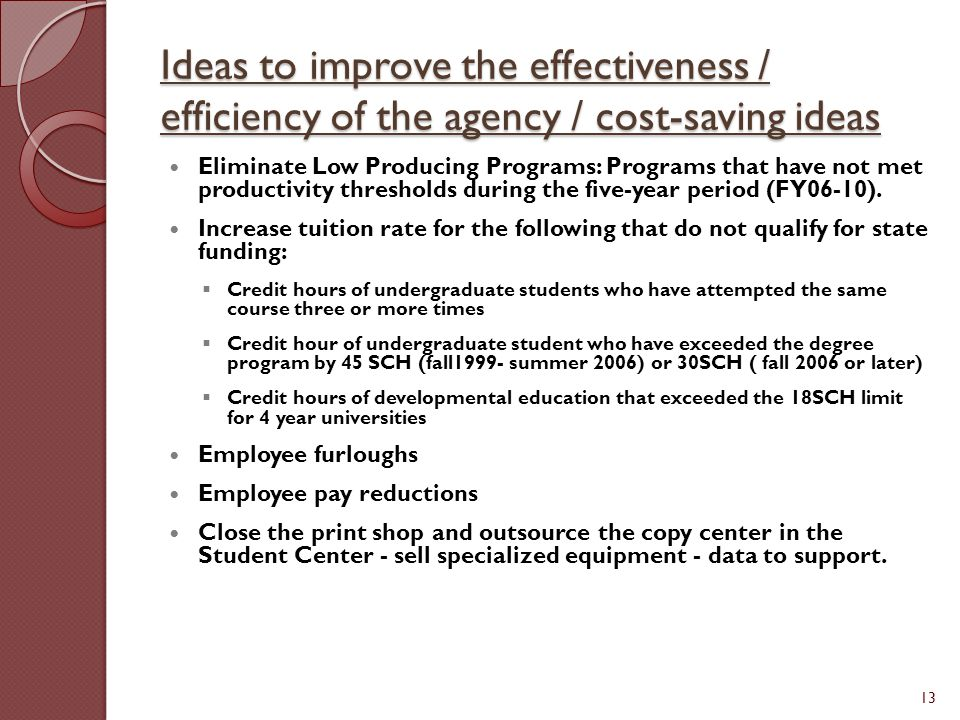 Ideas to improve the effectiveness / efficiency of the agency / cost-saving ideas Eliminate Low Producing Programs: Programs that have not met product
