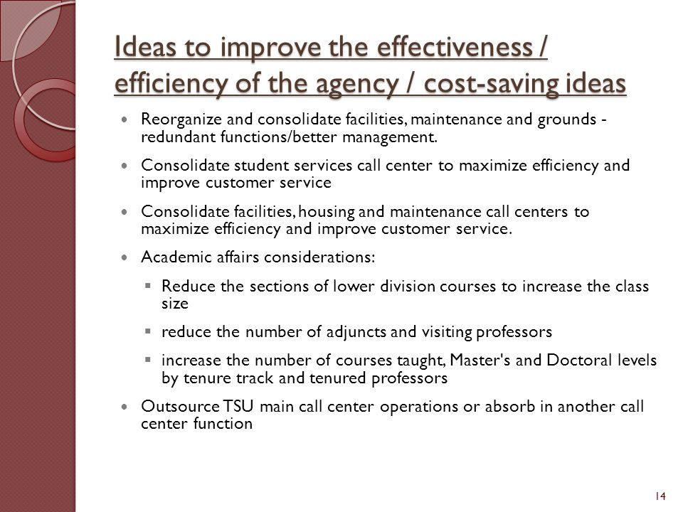 Ideas to improve the effectiveness / efficiency of the agency / cost-saving ideas Reorganize and consolidate facilities, maintenance and grounds - red