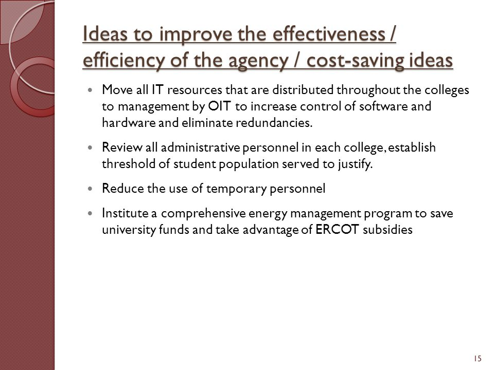 Ideas to improve the effectiveness / efficiency of the agency / cost-saving ideas Move all IT resources that are distributed throughout the colleges t