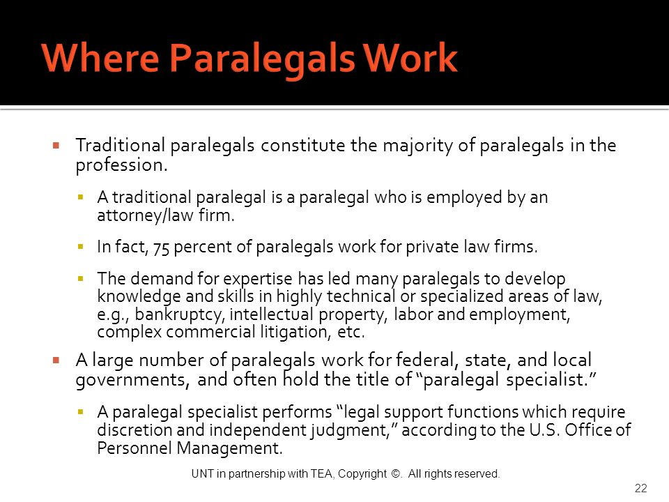 UNT in partnership with TEA, Copyright ©. All rights reserved. 22  Traditional paralegals constitute the majority of paralegals in the profession. 