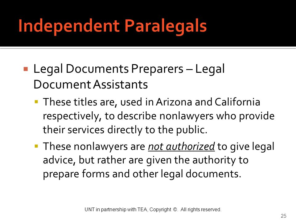 UNT in partnership with TEA, Copyright ©. All rights reserved. 25  Legal Documents Preparers – Legal Document Assistants  These titles are, used in