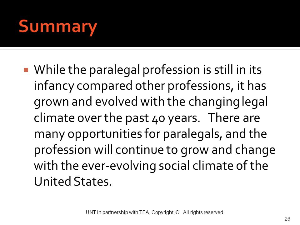 UNT in partnership with TEA, Copyright ©. All rights reserved. 26  While the paralegal profession is still in its infancy compared other professions,