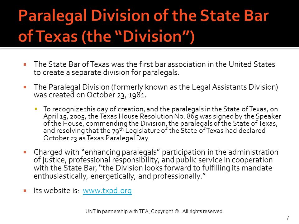 UNT in partnership with TEA, Copyright ©. All rights reserved. 7  The State Bar of Texas was the first bar association in the United States to create