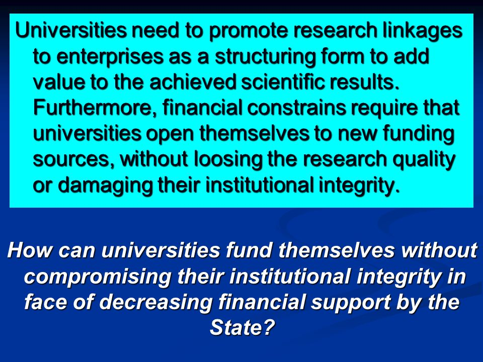 Universities need to promote research linkages to enterprises as a structuring form to add value to the achieved scientific results. Furthermore, fina