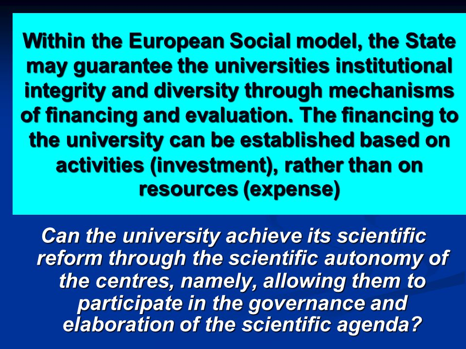 Within the European Social model, the State may guarantee the universities institutional integrity and diversity through mechanisms of financing and evaluation.