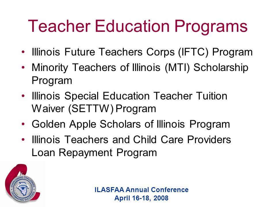ILASFAA Annual Conference April 16-18, 2008 Teacher Education Programs Illinois Future Teachers Corps (IFTC) Program Minority Teachers of Illinois (MT