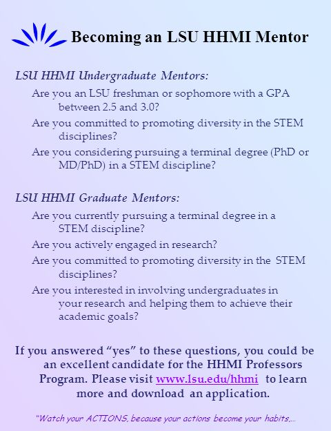 Becoming an LSU HHMI Mentor LSU HHMI Undergraduate Mentors: Are you an LSU freshman or sophomore with a GPA between 2.5 and 3.0? Are you committed to