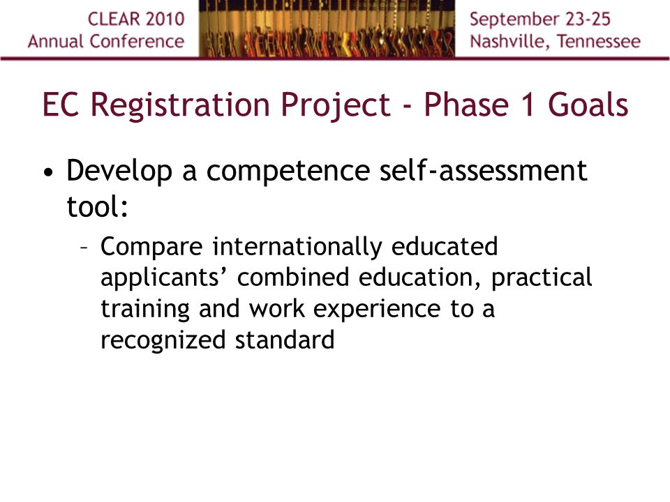 EC Registration Project - Phase 1 Goals Develop a competence self-assessment tool: –Compare internationally educated applicants' combined education, practical training and work experience to a recognized standard