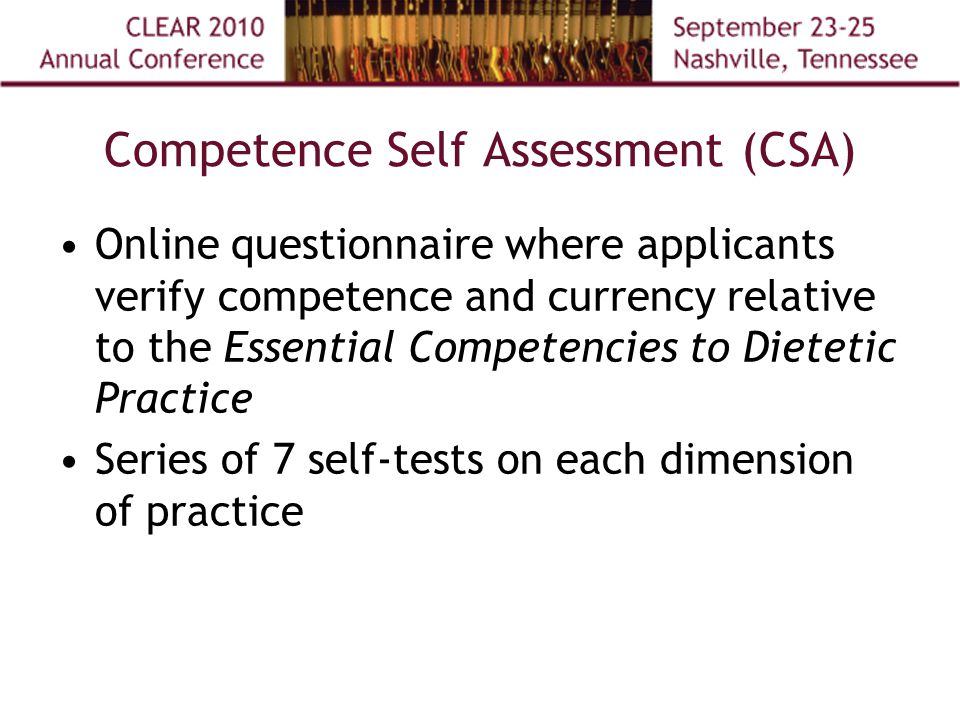 Competence Self Assessment (CSA) Online questionnaire where applicants verify competence and currency relative to the Essential Competencies to Dietetic Practice Series of 7 self-tests on each dimension of practice