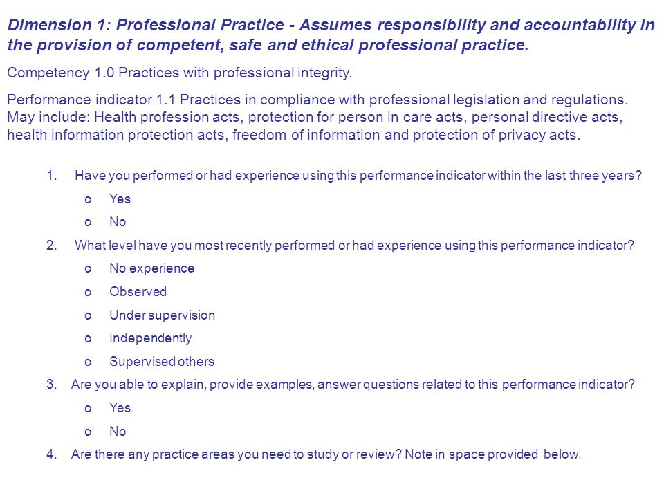 Dimension 1: Professional Practice - Assumes responsibility and accountability in the provision of competent, safe and ethical professional practice.