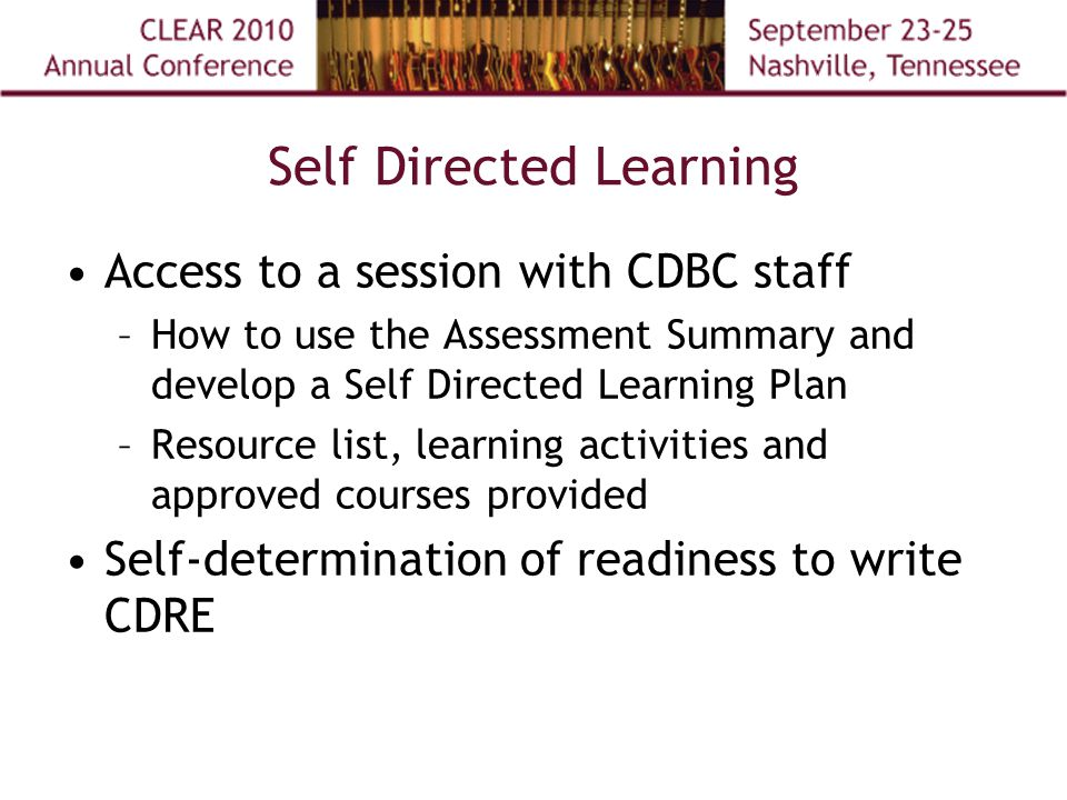 Self Directed Learning Access to a session with CDBC staff –How to use the Assessment Summary and develop a Self Directed Learning Plan –Resource list, learning activities and approved courses provided Self-determination of readiness to write CDRE