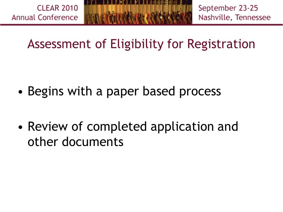 Assessment of Eligibility for Registration Begins with a paper based process Review of completed application and other documents