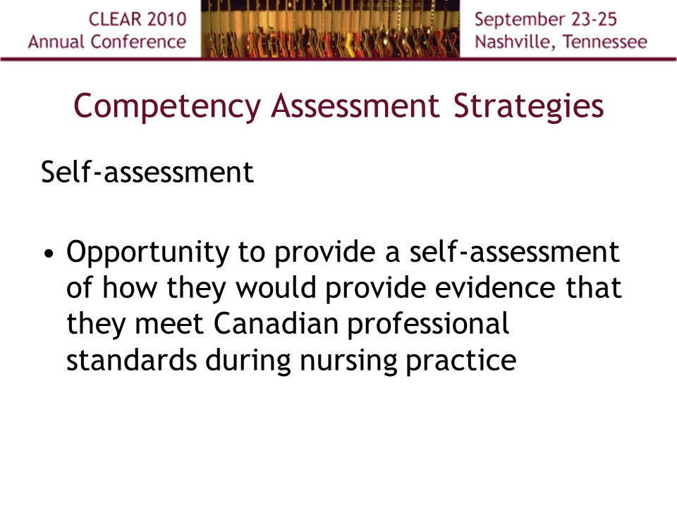 Competency Assessment Strategies Self-assessment Opportunity to provide a self-assessment of how they would provide evidence that they meet Canadian professional standards during nursing practice