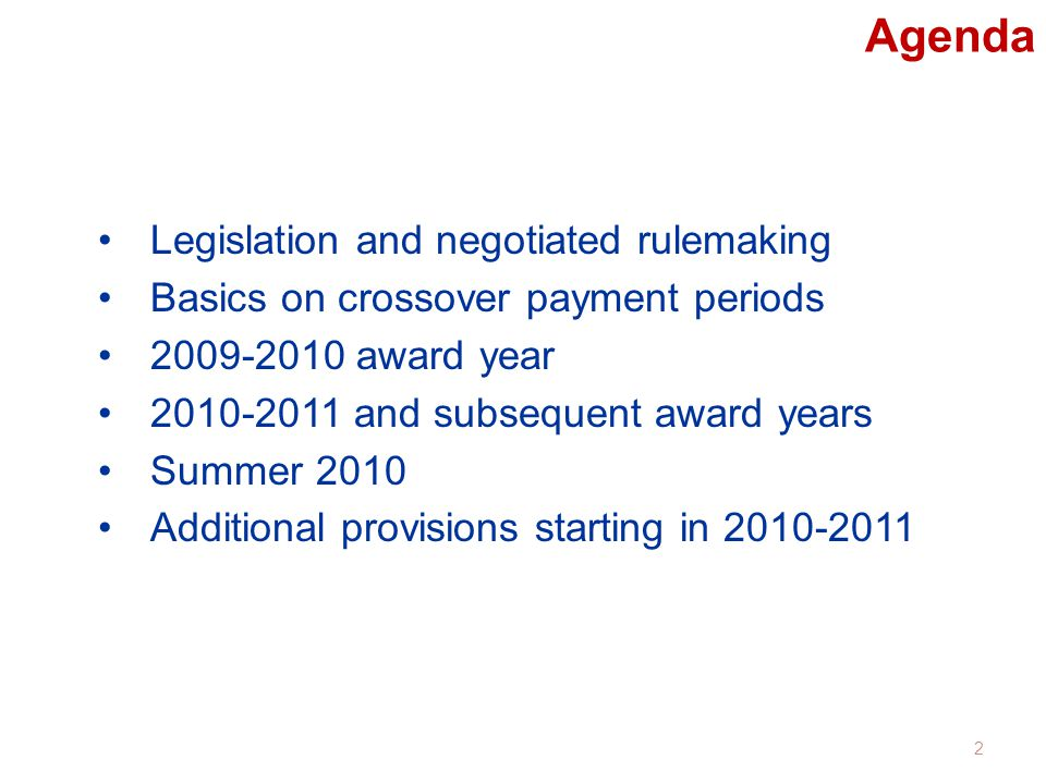 Agenda Legislation and negotiated rulemaking Basics on crossover payment periods 2009-2010 award year 2010-2011 and subsequent award years Summer 2010 Additional provisions starting in 2010-2011 2