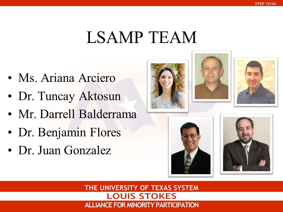 UTEP 10/04 LSAMP TEAM Ms. Ariana Arciero Dr. Tuncay Aktosun Mr.