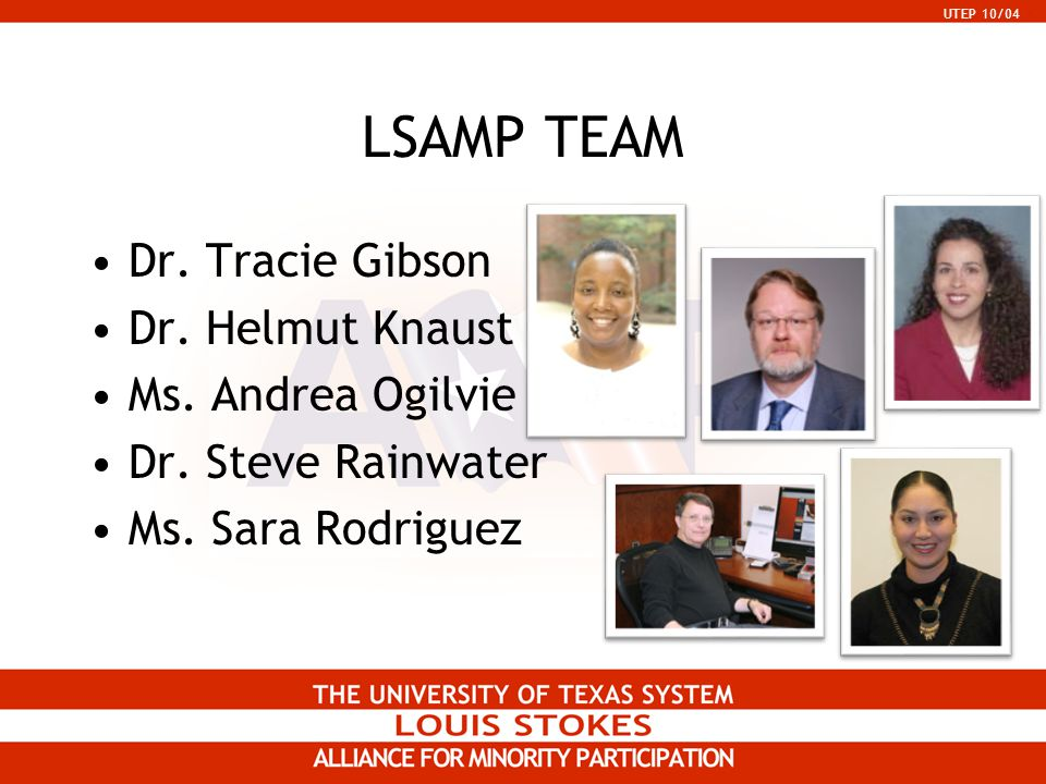 UTEP 10/04 LSAMP TEAM Dr. Tracie Gibson Dr. Helmut Knaust Ms.