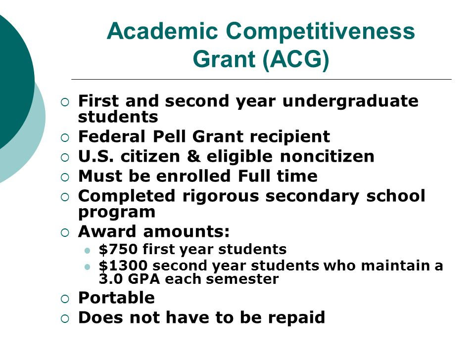 Academic Competitiveness Grant (ACG)  First and second year undergraduate students  Federal Pell Grant recipient  U.S.