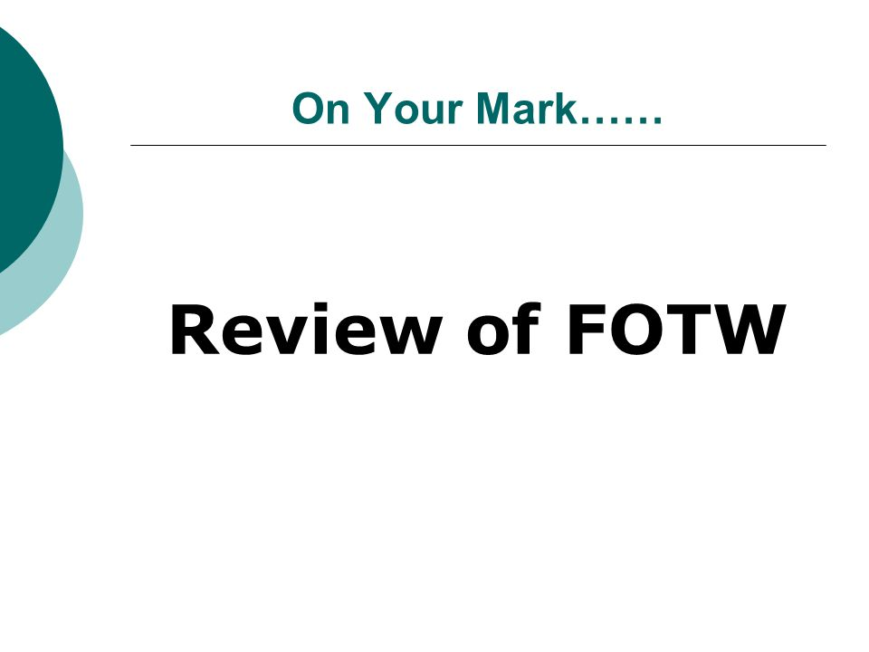 On Your Mark…… Review of FOTW