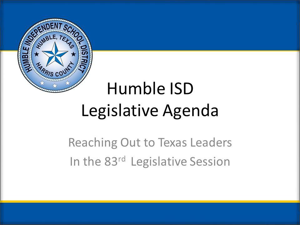 Humble ISD Legislative Agenda Reaching Out to Texas Leaders In the 83 rd Legislative Session