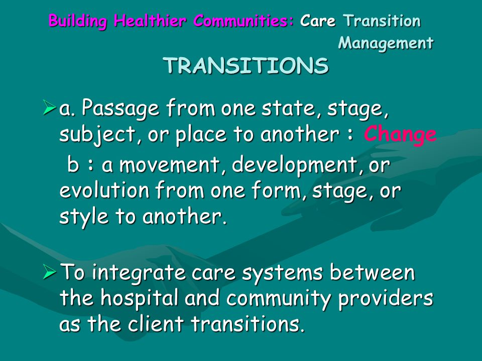 Building Healthier Communities: Care Transition Management TRANSITIONS  a.