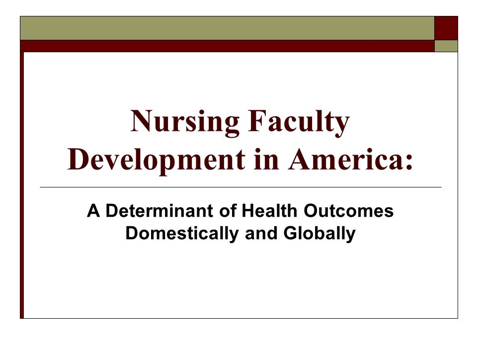 Nursing Faculty Development in America: A Determinant of Health Outcomes Domestically and Globally