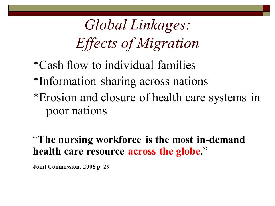 Global Linkages: Effects of Migration *Cash flow to individual families *Information sharing across nations *Erosion and closure of health care system