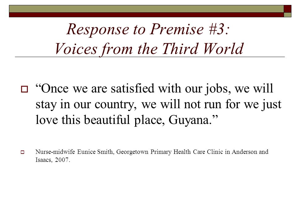 "Response to Premise #3: Voices from the Third World  ""Once we are satisfied with our jobs, we will stay in our country, we will not run for we just l"