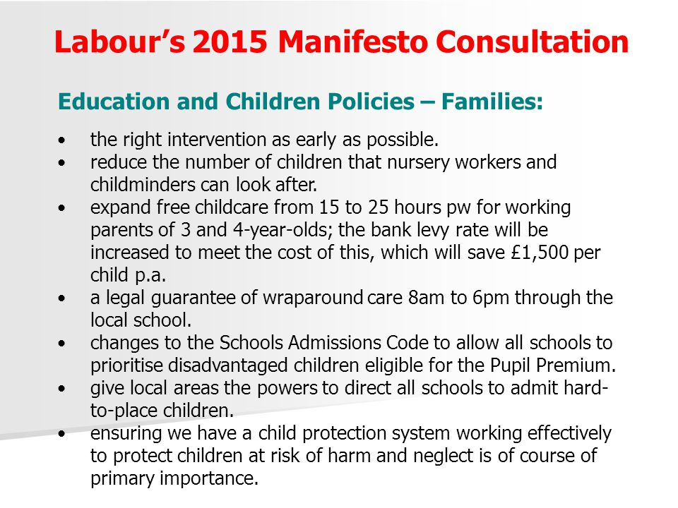 Labour's 2015 Manifesto Consultation Education and Children Policies – Families: the right intervention as early as possible. reduce the number of chi