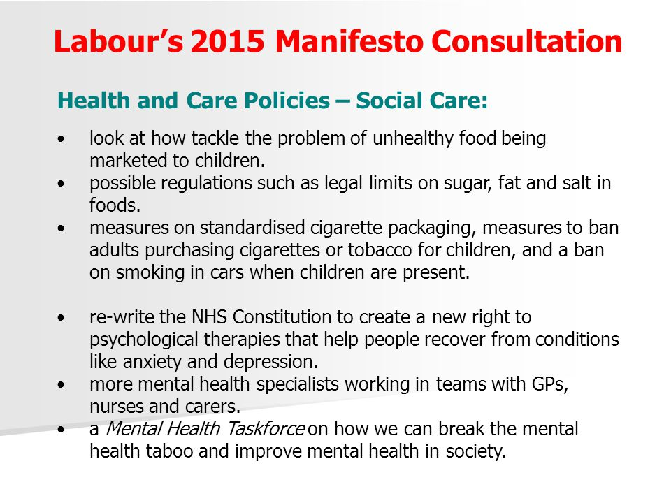 Labour's 2015 Manifesto Consultation Health and Care Policies – Social Care: look at how tackle the problem of unhealthy food being marketed to childr