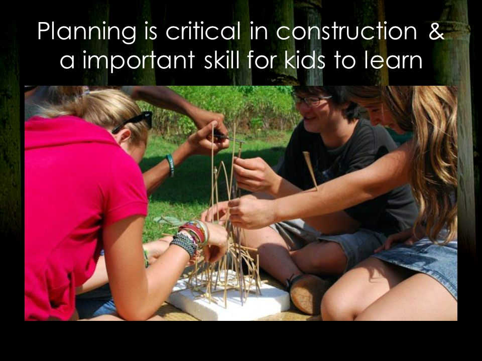 Planning is critical in construction & a important skill for kids to learn