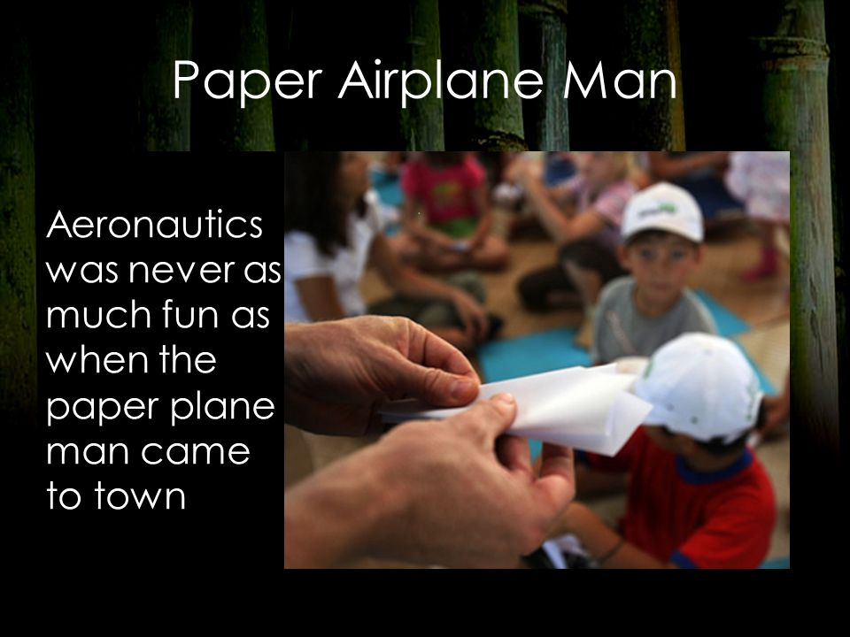 Paper Airplane Man Aeronautics was never as much fun as when the paper plane man came to town