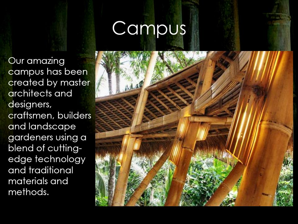 Campus Our amazing campus has been created by master architects and designers, craftsmen, builders and landscape gardeners using a blend of cutting- e