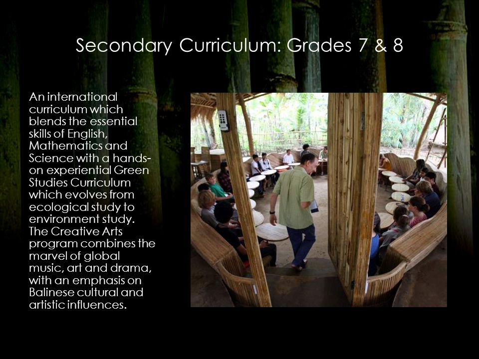 Secondary Curriculum: Grades 7 & 8 An international curriculum which blends the essential skills of English, Mathematics and Science with a hands- on