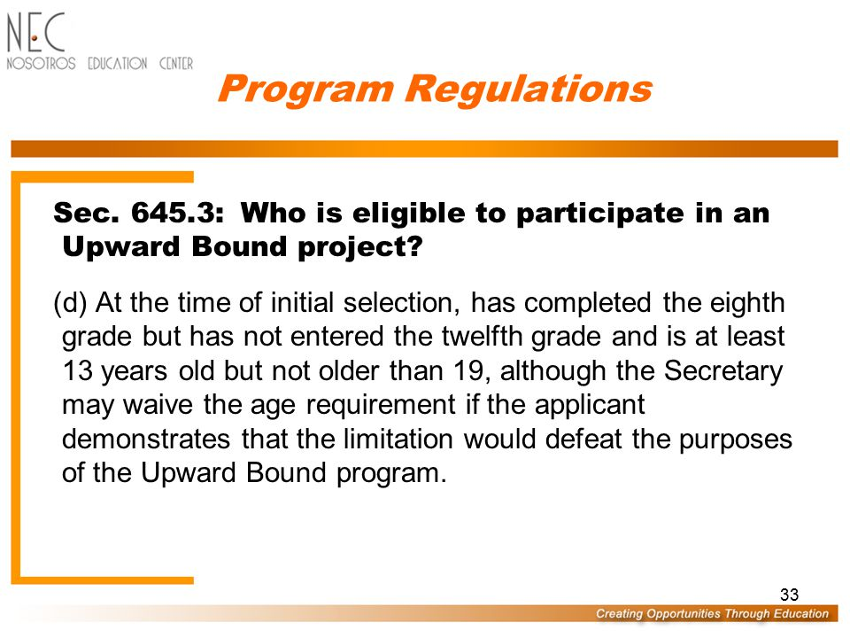 32 Program Regulations Sec. 645.3: Who is eligible to participate in an Upward Bound project? (c) Has a need for academic support, as determined by th