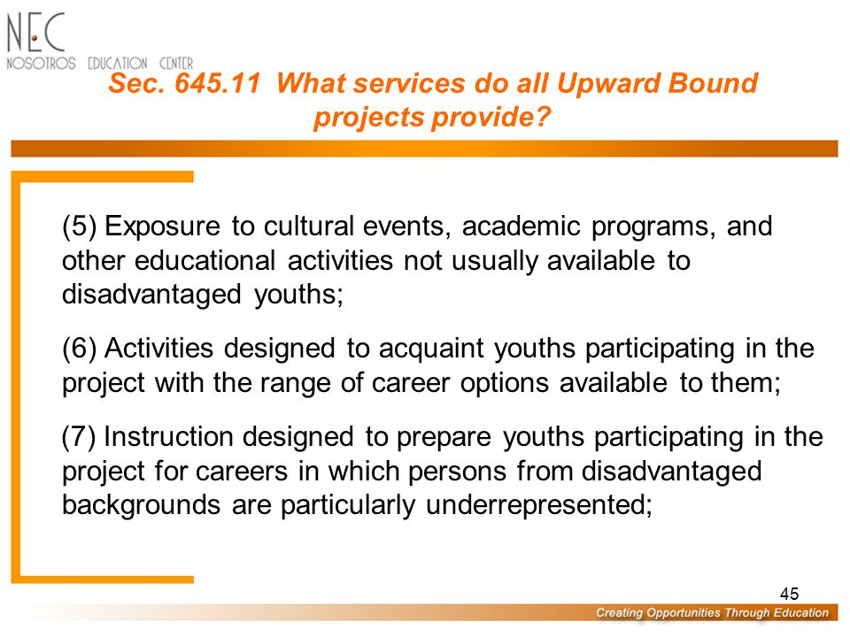44 Sec. 645.11 What services do all Upward Bound projects provide? (b) All Upward Bound projects may provide such services as-- (1) Instruction in sub