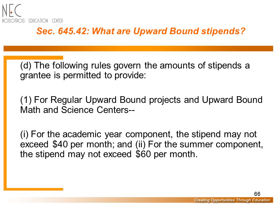 65 Sec. 645.42: What are Upward Bound stipends? (a) An Upward Bound project may provide stipends for all participants who participate on a full-time b