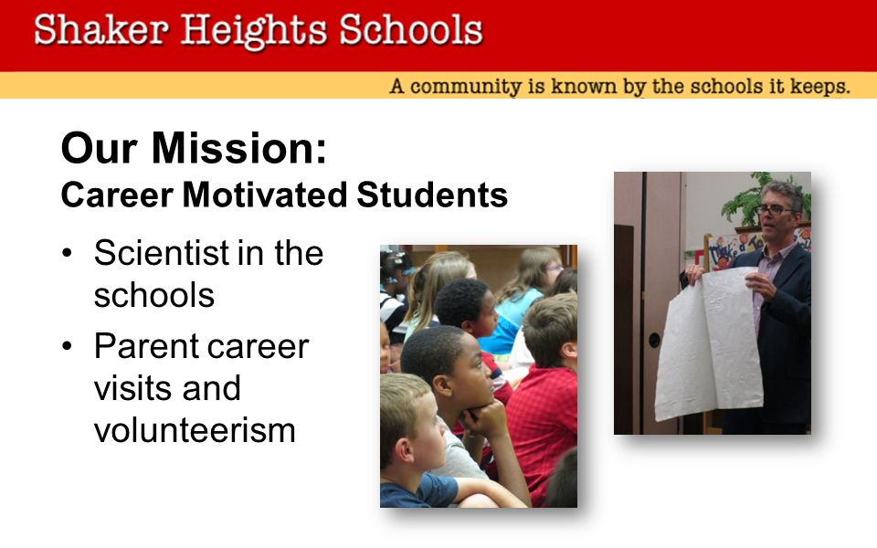 Our Mission: Career Motivated Students Scientist in the schools Parent career visits and volunteerism