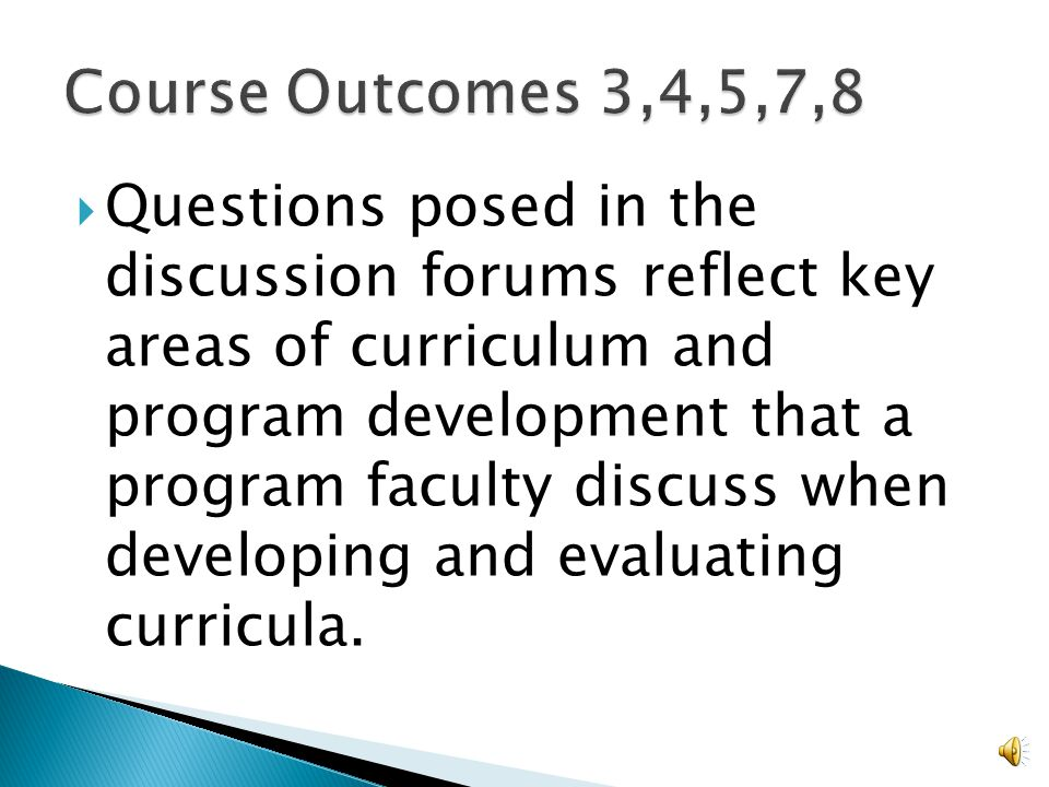  Process – team work, collaboration and feedback  Document – components corresponding to an actual baccalaureate curricula/program.