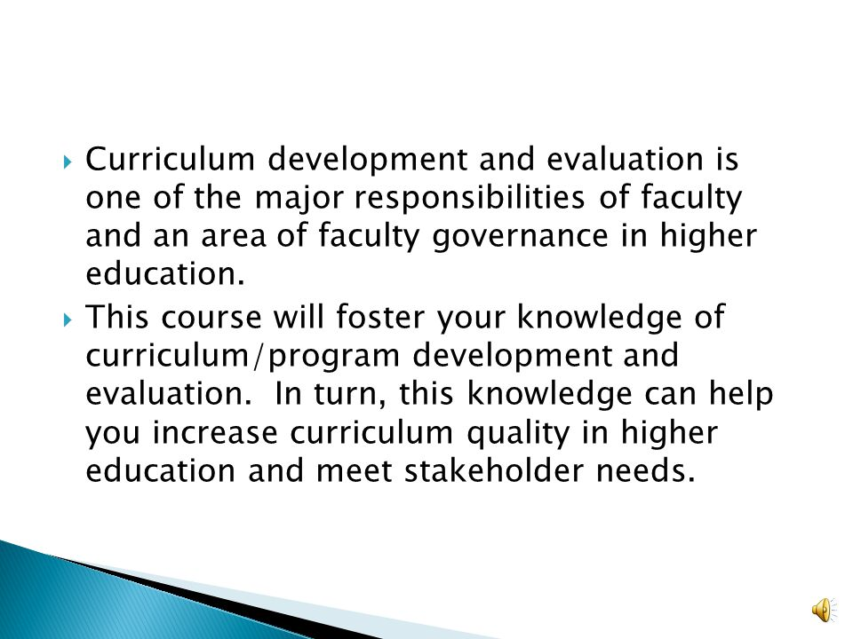  Curriculum development and evaluation is one of the major responsibilities of faculty and an area of faculty governance in higher education.