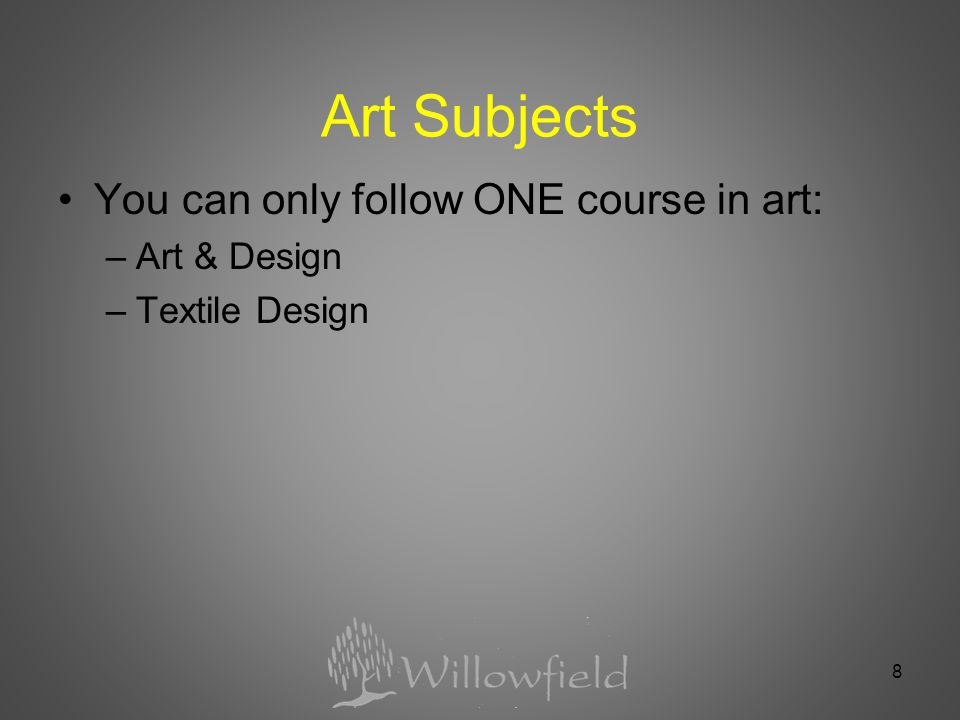 Art Subjects You can only follow ONE course in art: –Art & Design –Textile Design 8